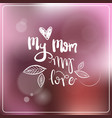 love my mom lettering over colorful bokeh vector image