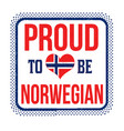 proud to be norwegian sign or stamp vector image vector image