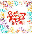 happy thanksgiving calligraphy text with frame of vector image vector image
