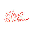 magic rainbow calligraphy lettering text content vector image vector image