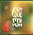mother day card with hand drawn lettering on vector image vector image