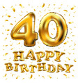 happy birthday 40th celebration gold balloons and vector image vector image