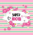 super mom poster with flowers cute lettering for vector image vector image