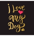 I love my Dog Hand drawn lettering with golden vector image vector image