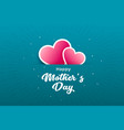happy mothers day hearts greeting card vector image