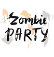 zombie party halloween card brush lettering vector image