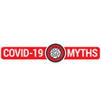covid-19 myths sign with virus vector image vector image