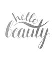 Handwritten calligraphic inscription Hello beauty vector image vector image