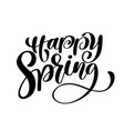 happy spring hand drawn calligraphy and brush pen vector image vector image
