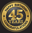 45 years happy birthday congratulations gold label vector image