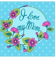 card with floral frame I love my Mom vector image vector image
