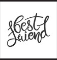 best friend phrase hand drawn lettering brush vector image vector image