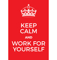 Keep Calm and Work for Yourself poster vector image vector image