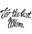 Lettering to the best Mom vector image vector image