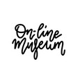 online museum hand drawn lettering banner vector image vector image