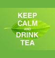 keep calm and drink tea motivational poster vector image