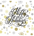 happy holidays hand written calligraphy vector image