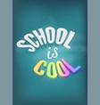 school is cool on chalkboard concept vector image vector image