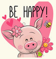 be happy greeting card with pig vector image vector image