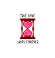true love lasts forever hourglass two hearts vector image