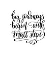 big journeys begin with small steps - hand vector image vector image