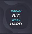 dream big work hard inspirational poster vector image vector image