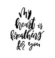 my heart is breathing for you - happy valentines vector image vector image