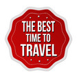 the best time to travel label or sticker vector image