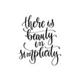 there is beauty in simplicity - hand lettering vector image vector image