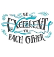 Be excellent to each other hand lettering quote vector image vector image