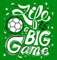 handwritten inscription life is a big game vector image