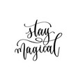 stay magical - hand lettering inscription text vector image vector image