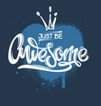 just be awesome inspirational and motivational vector image
