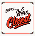 sorry were closed vintage handletttering shop tag vector image vector image
