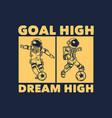 t-shirt design goal high dream high vector image vector image