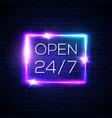 open sign 24 7 hours neon square techno banner vector image