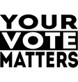 your vote matters isolated on white background vector image vector image
