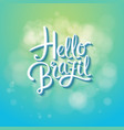hello brazil over flag soft green and blue shapes vector image