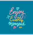 enjoi every moment - handdrawn lettering text vector image vector image