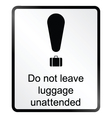 Unattended luggage Information Sign vector image vector image