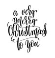 a very merry christmas to you hand lettering vector image
