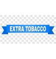 blue stripe with extra tobacco title vector image vector image