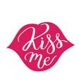 kiss me hand-written text slogan words vector image vector image