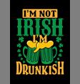 i am not irish i am drunkish vector image vector image