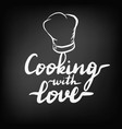 lettering inscription cooking with love vector image vector image