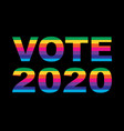 vote 2020 rainbow colors typography on blac vector image vector image