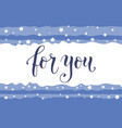 modern calligraphy lettering of for you in blue vector image