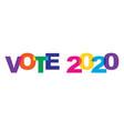 vote 2020 rainbow colors typography vector image vector image
