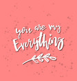 you are my everything - inspirational valentines vector image vector image