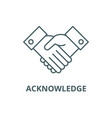 acknowledge line icon acknowledge outline vector image vector image